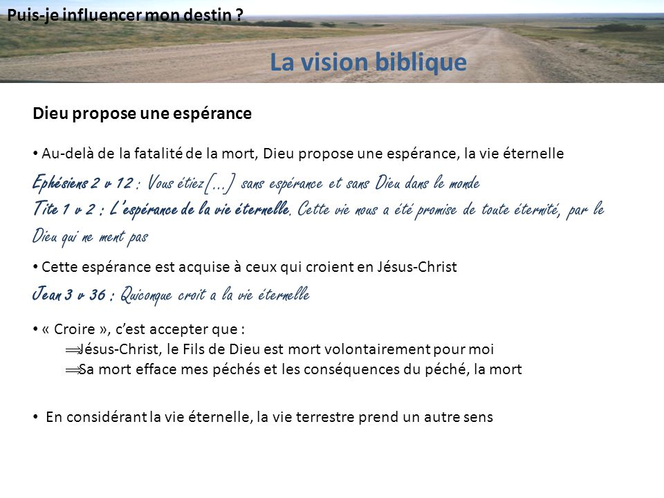 Puis-je influencer mon destin ? La vision biblique Ephésiens 2 v 12 : Vous étiez[…] sans espérance et sans Dieu dans le monde Tite 1 v 2 : Lespérance