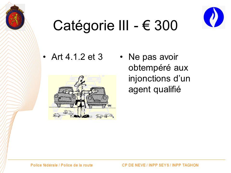 Police fédérale / Police de la route CP DE NEVE / INPP SEYS / INPP TAGHON Catégorie III - 300