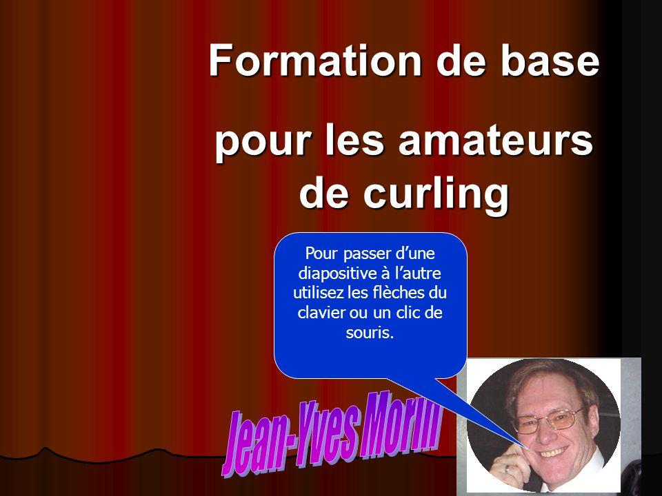 1 Formation de base pour les amateurs de curling Pour passer dune diapositive à lautre utilisez les flèches du clavier ou un clic de souris.