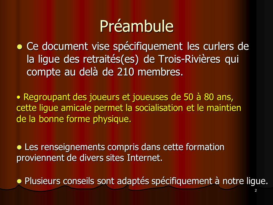 2 Préambule Ce document vise spécifiquement les curlers de la ligue des retraités(es) de Trois-Rivières qui compte au delà de 210 membres. Ce document