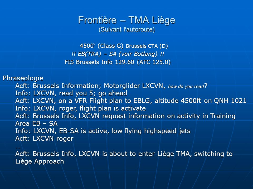 ELUS – Frontière Phraseologie Acft: Luxembourg APP; Motorglider LXCVN, how do you read ? APP: LXCVN, read you 5; go ahead Acft: LXCVN, airborne at ELU