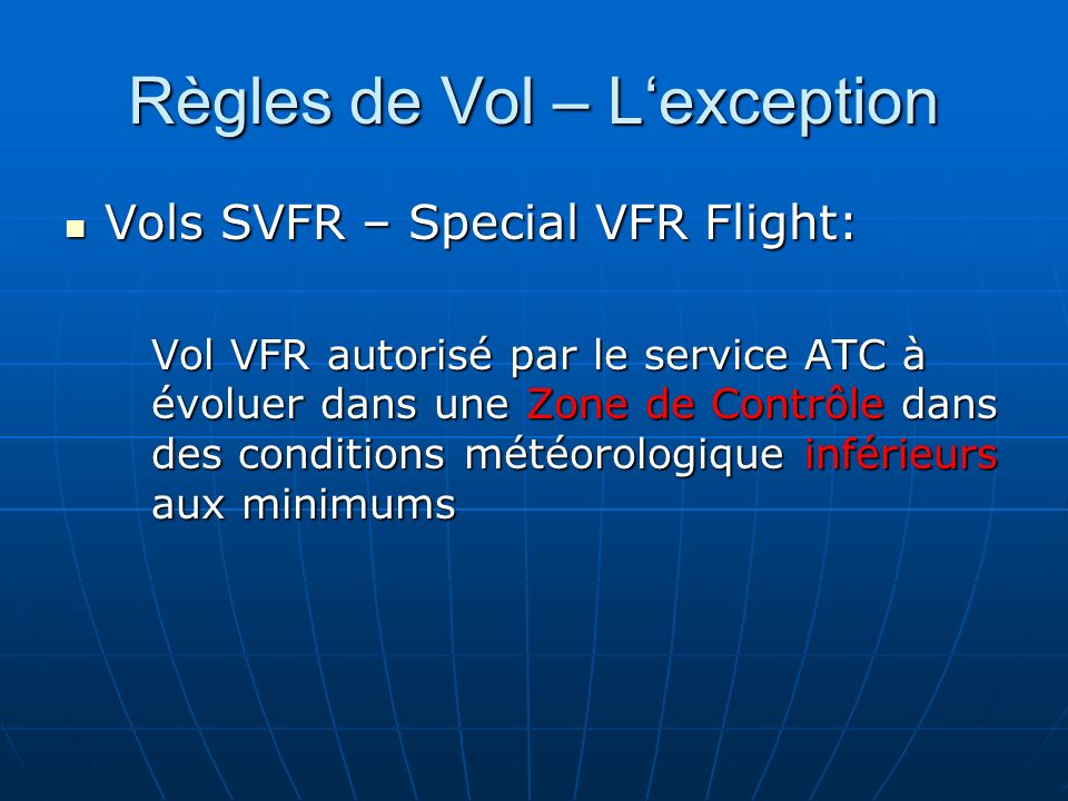 Règles de Vol – Lexception Vols SVFR – Special VFR Flight: Vols SVFR – Special VFR Flight: Vol VFR autorisé par le service ATC à évoluer dans une Zone de Contrôle dans des conditions météorologique inférieurs aux minimums