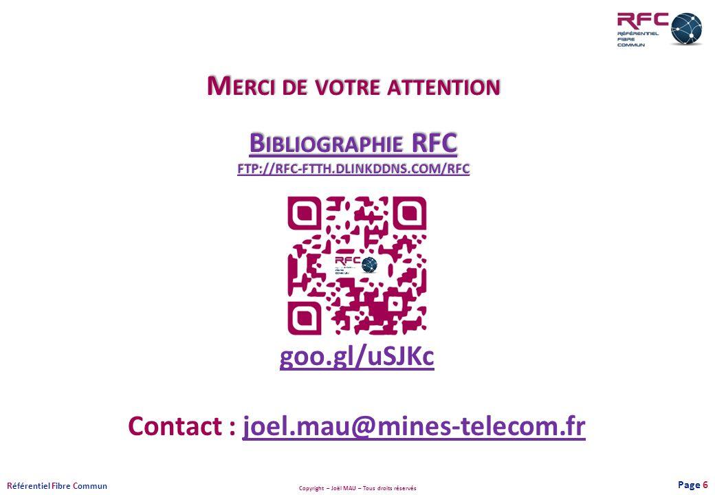 Copyright – Joël MAU – Tous droits réservés R éférentiel F ibre C ommun M ERCI DE VOTRE ATTENTION B IBLIOGRAPHIE RFC FTP://RFC-FTTH.DLINKDDNS.COM/RFC