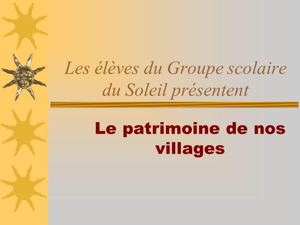 Les élèves du Groupe scolaire du Soleil présentent Le patrimoine de nos villages