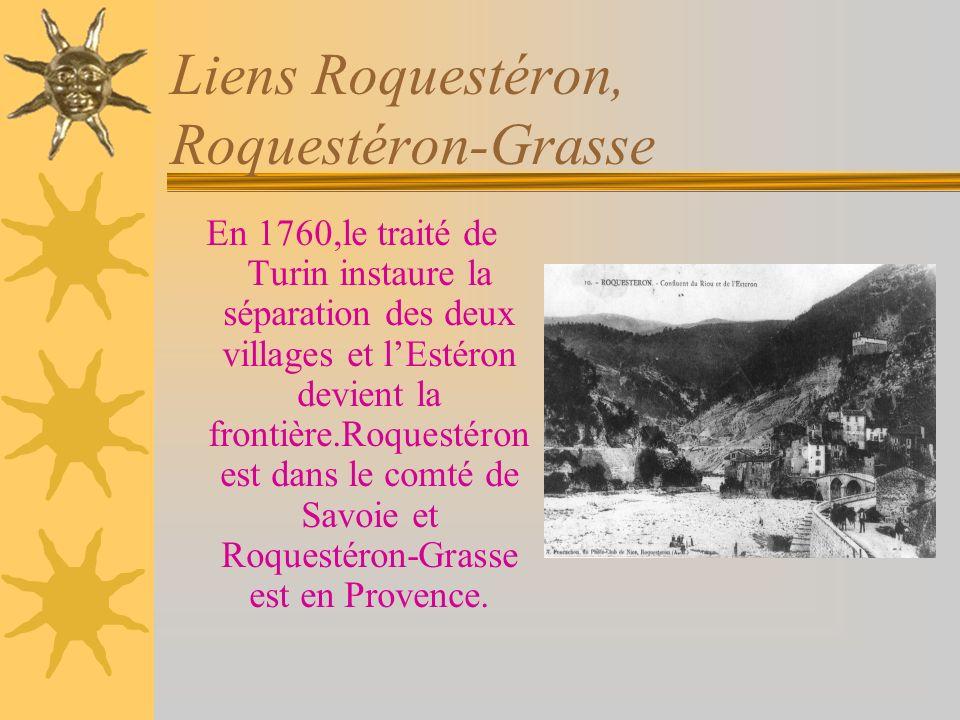 Liens Roquestéron, Roquestéron-Grasse En 1760,le traité de Turin instaure la séparation des deux villages et lEstéron devient la frontière.Roquestéron est dans le comté de Savoie et Roquestéron-Grasse est en Provence.