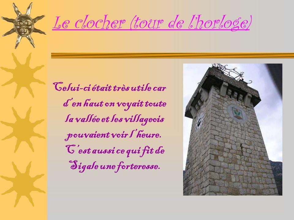 Le clocher (tour de lhorloge) Celui-ci était très utile car den haut on voyait toute la vallée et les villageois pouvaient voir lheure.