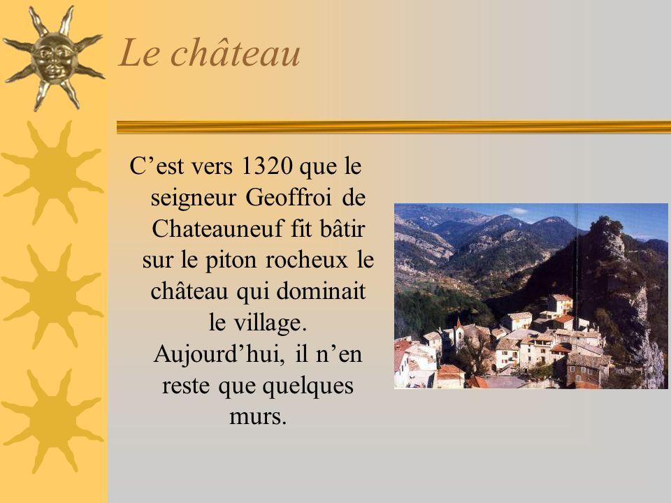Le château Cest vers 1320 que le seigneur Geoffroi de Chateauneuf fit bâtir sur le piton rocheux le château qui dominait le village.