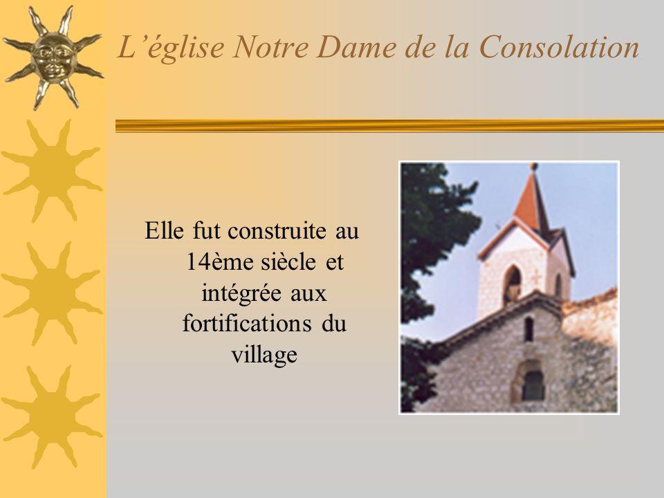 Léglise Notre Dame de la Consolation Elle fut construite au 14ème siècle et intégrée aux fortifications du village