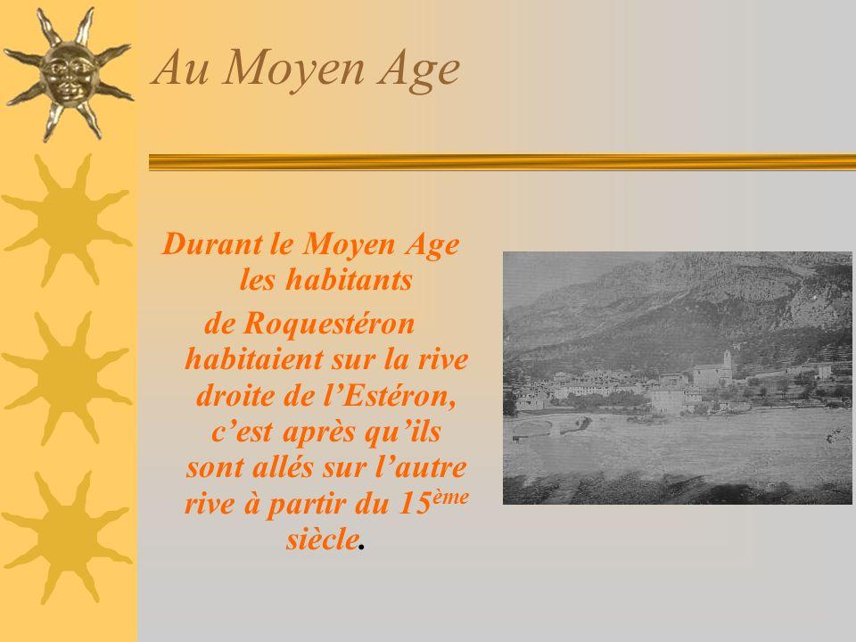 Au Moyen Age Durant le Moyen Age les habitants de Roquestéron habitaient sur la rive droite de lEstéron, cest après quils sont allés sur lautre rive à partir du 15 ème siècle.