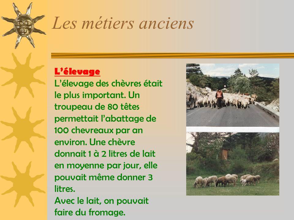 Les métiers anciens Lélevage Lélevage des chèvres était le plus important.