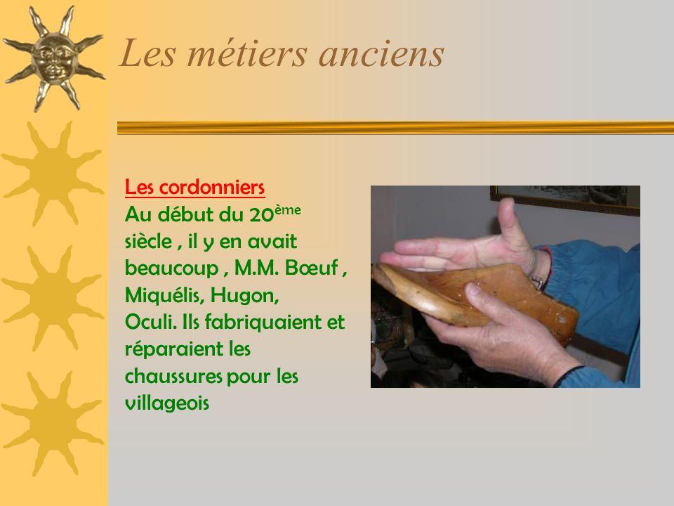 Les métiers anciens Les cordonniers Au début du 20 ème siècle, il y en avait beaucoup, M.M.