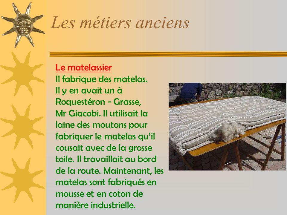 Les métiers anciens Le matelassier Il fabrique des matelas.