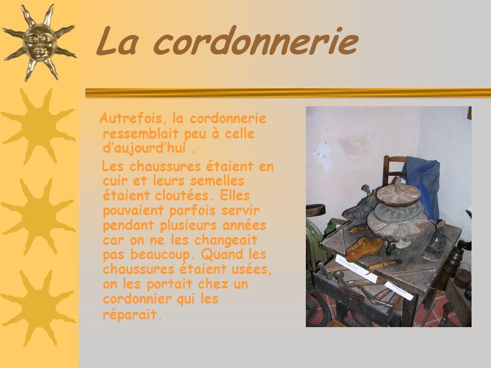 La cordonnerie Autrefois, la cordonnerie ressemblait peu à celle daujourdhui.