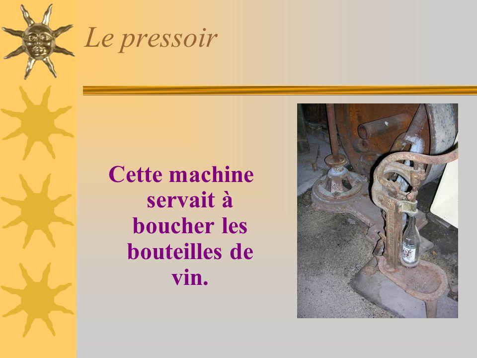 Le pressoir Cette machine servait à boucher les bouteilles de vin.