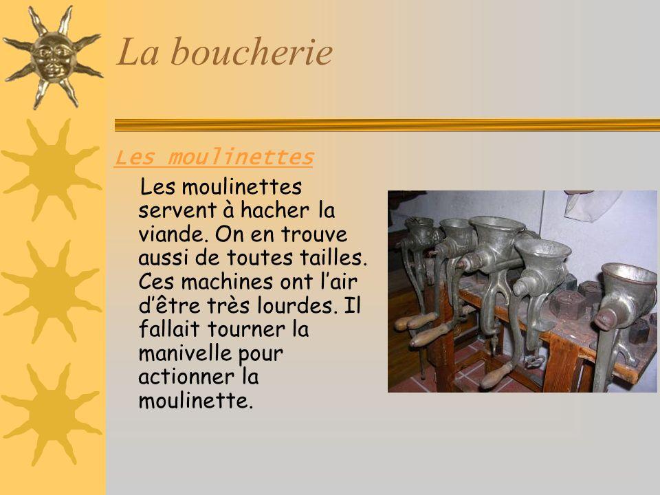 La boucherie Les moulinettes Les moulinettes servent à hacher la viande.