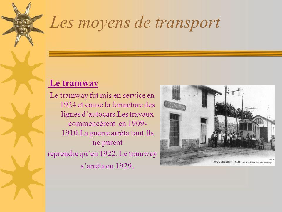 Les moyens de transport Le tramway Le tramway fut mis en service en 1924 et cause la fermeture des lignes dautocars.Les travaux commencèrent en 1909- 1910.La guerre arrêta tout.Ils ne purent reprendre quen 1922.