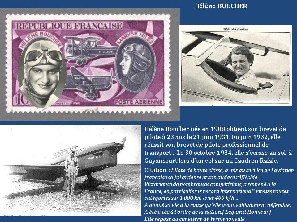 Hélène BOUCHER Hélène Boucher née en 1908 obtient son brevet de pilote à 23 ans le 21 juin 1931. En juin 1932, elle réussit son brevet de pilote profe
