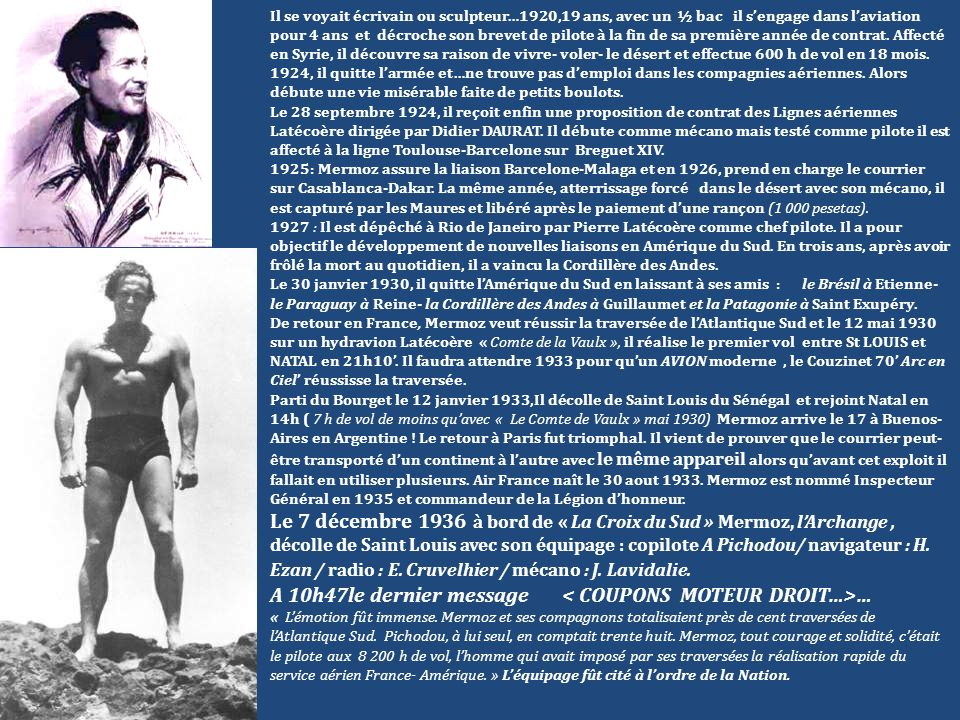 Il se voyait écrivain ou sculpteur…1920,19 ans, avec un ½ bac il sengage dans laviation pour 4 ans et décroche son brevet de pilote à la fin de sa pre