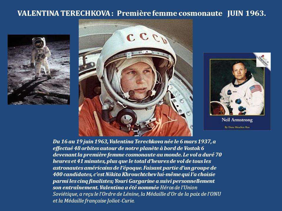 VALENTINA TERECHKOVA : Première femme cosmonaute JUIN 1963. Du 16 au 19 juin 1963, Valentina Terechkova née le 6 mars 1937, a effectué 48 orbites auto