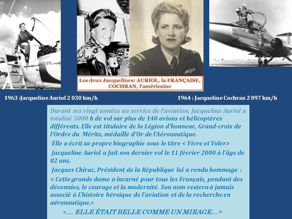 1963 :Jacqueline Auriol 2 030 km/h 1964 : Jacqueline Cochran 2 097 km/h Durant ses vingt années au service de laviation, Jacqueline Auriol a totalisé