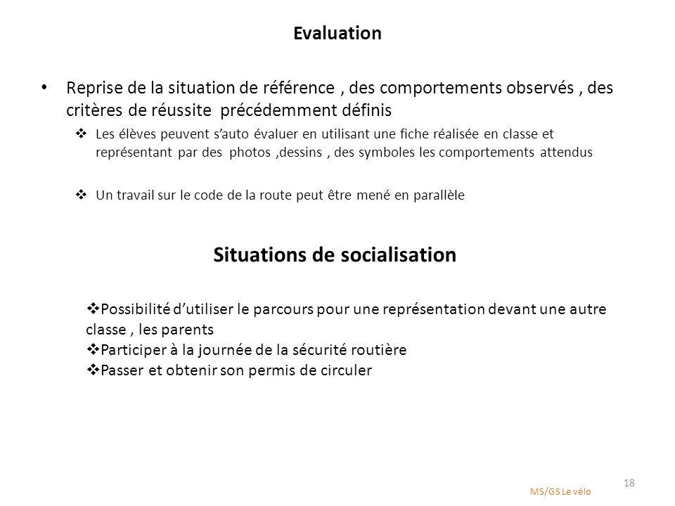 Evaluation Reprise de la situation de référence, des comportements observés, des critères de réussite précédemment définis Les élèves peuvent sauto év