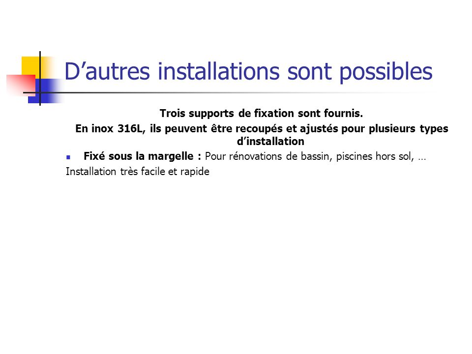 Dautres installations sont possibles Trois supports de fixation sont fournis.