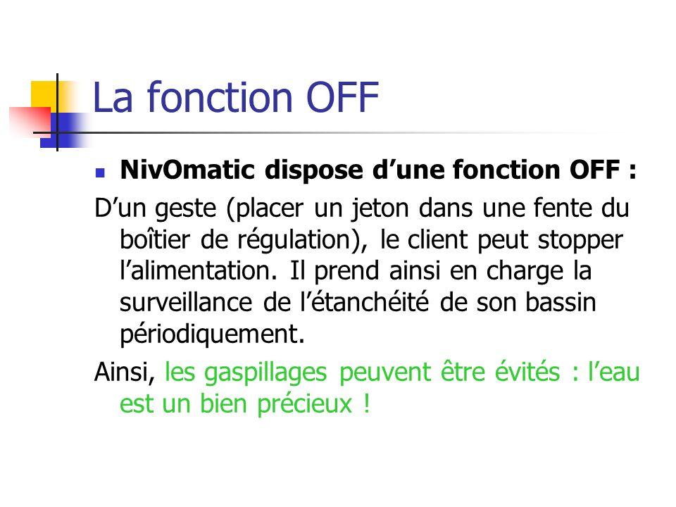 La fonction OFF NivOmatic dispose dune fonction OFF : Dun geste (placer un jeton dans une fente du boîtier de régulation), le client peut stopper lali