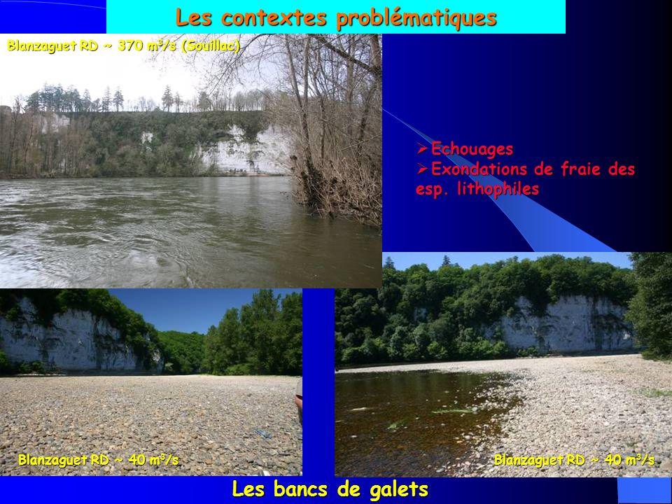 Les contextes problématiques Les bancs de galets Blanzaguet RD ~ 370 m 3 /s (Souillac) Blanzaguet RD ~ 40 m 3 /s Echouages Echouages Exondations de fraie des esp.
