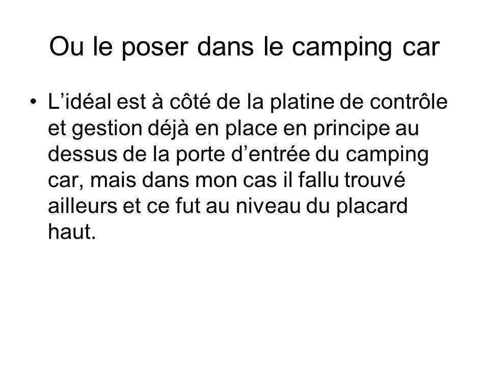 Ou le poser dans le camping car Lidéal est à côté de la platine de contrôle et gestion déjà en place en principe au dessus de la porte dentrée du camping car, mais dans mon cas il fallu trouvé ailleurs et ce fut au niveau du placard haut.