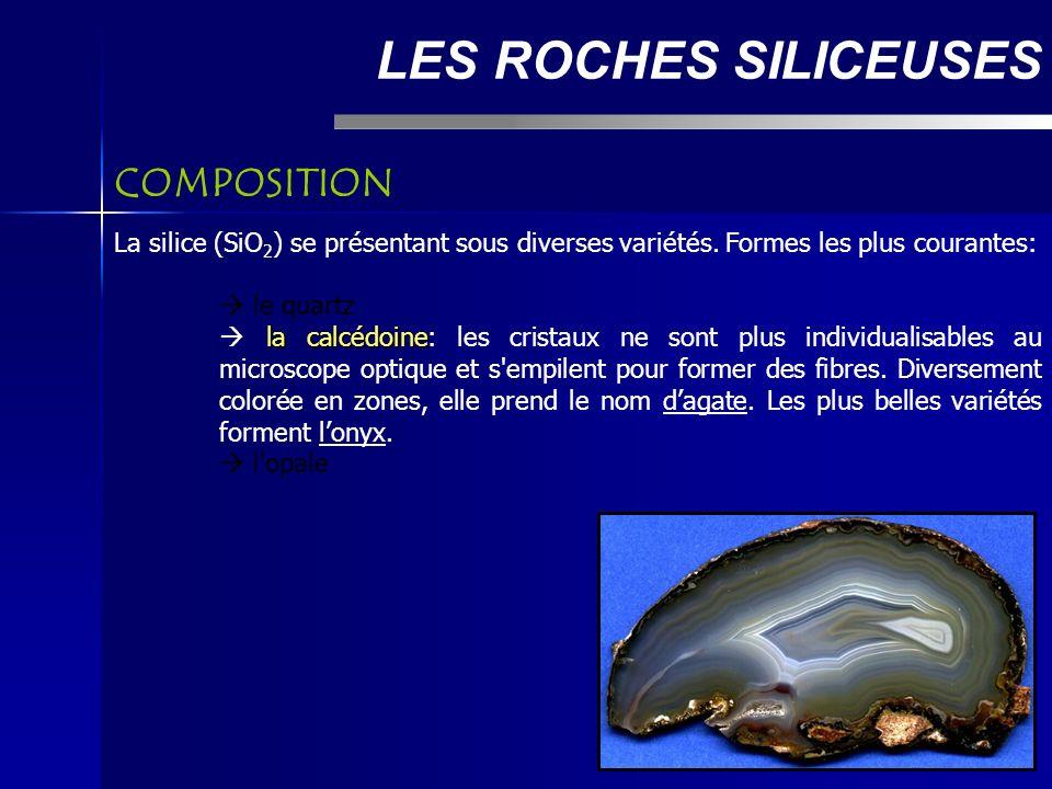 LES ROCHES SILICEUSES La silice (SiO 2 ) se présentant sous diverses variétés.