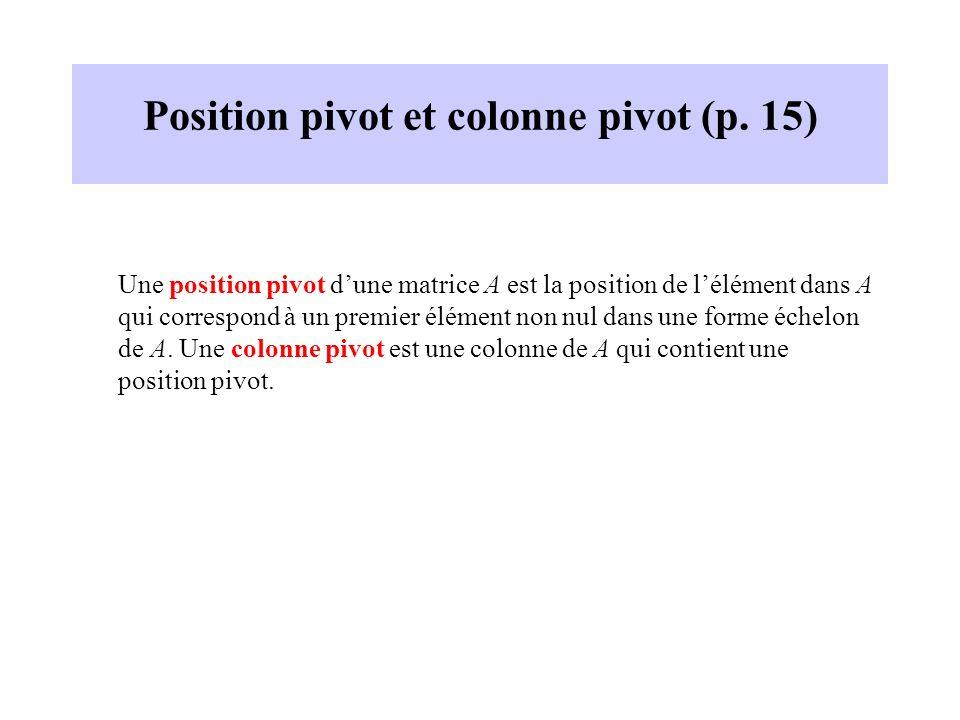 Position pivot et colonne pivot (p. 15) Une position pivot dune matrice A est la position de lélément dans A qui correspond à un premier élément non n