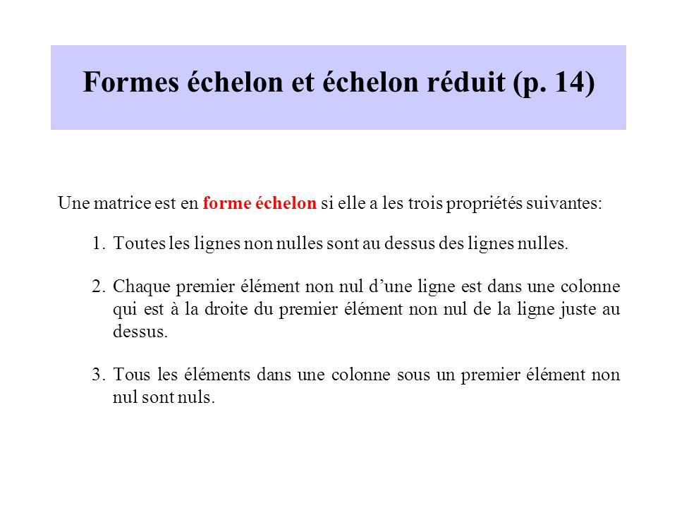 Formes échelon et échelon réduit (p. 14) Une matrice est en forme échelon si elle a les trois propriétés suivantes: 1.Toutes les lignes non nulles son