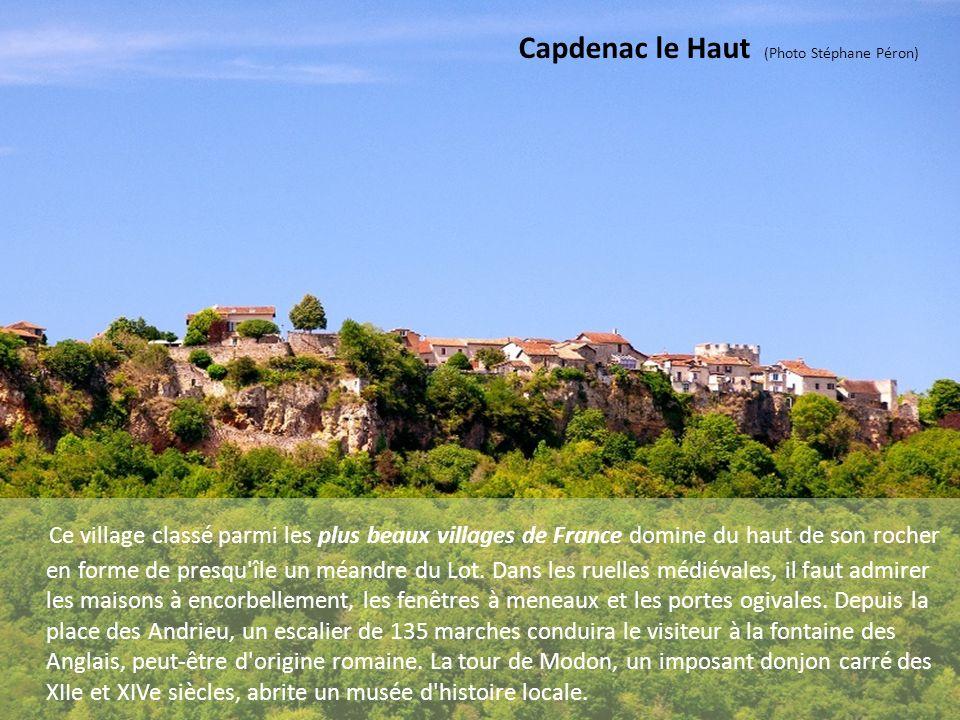 Capdenac le Haut (Photo Stéphane Péron) Ce village classé parmi les plus beaux villages de France domine du haut de son rocher en forme de presqu île un méandre du Lot.