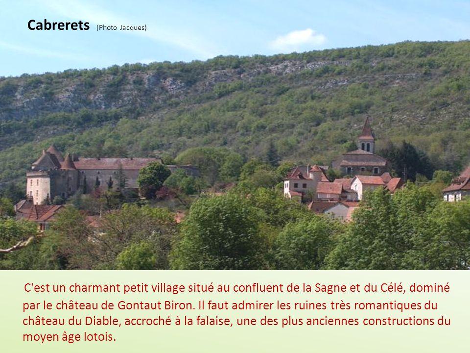 Cabrerets (Photo Jacques) C est un charmant petit village situé au confluent de la Sagne et du Célé, dominé par le château de Gontaut Biron.