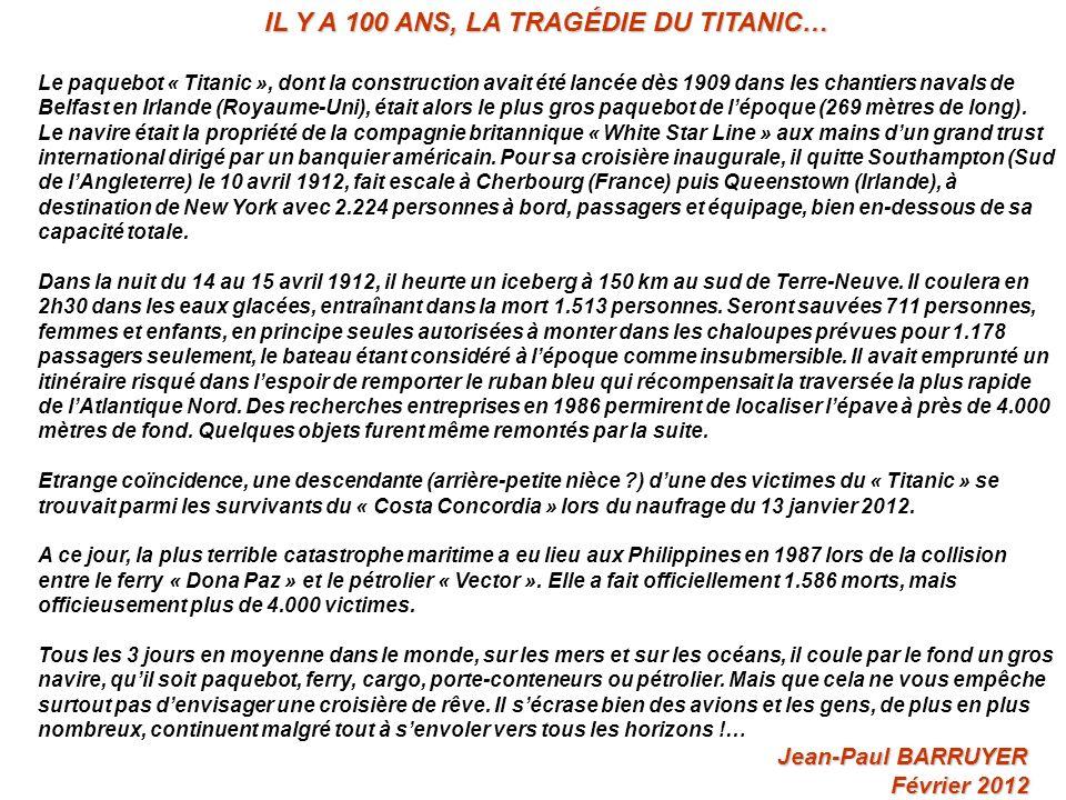 IL Y A 100 ANS, LA TRAGÉDIE DU TITANIC… Le paquebot « Titanic », dont la construction avait été lancée dès 1909 dans les chantiers navals de Belfast en Irlande (Royaume-Uni), était alors le plus gros paquebot de lépoque (269 mètres de long).