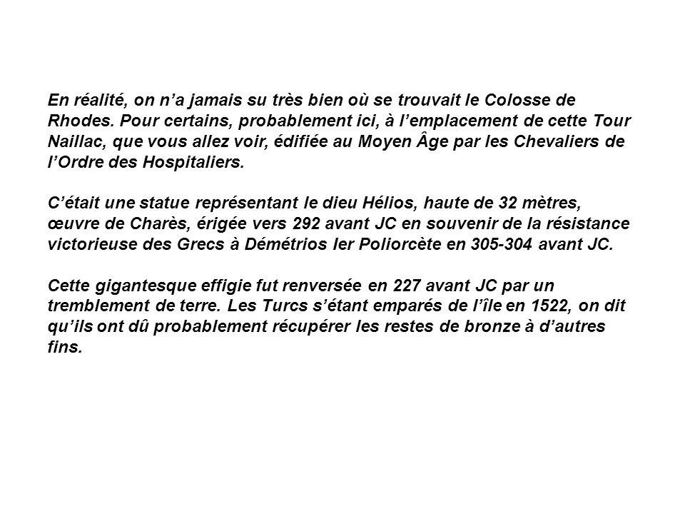En réalité, on na jamais su très bien où se trouvait le Colosse de Rhodes.