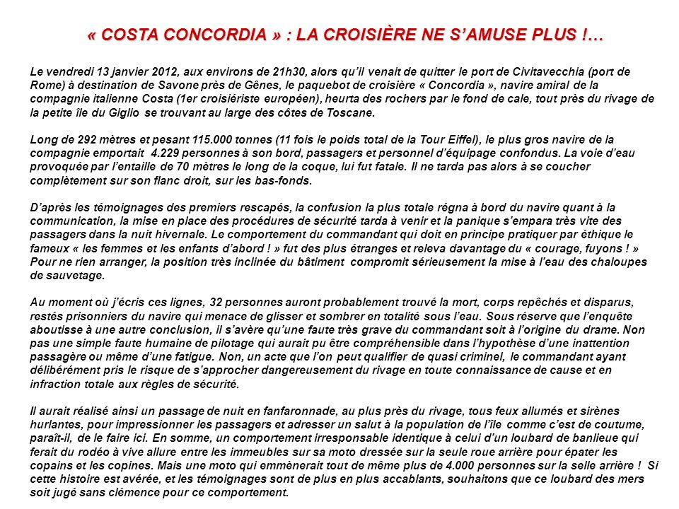 « COSTA CONCORDIA » : LA CROISIÈRE NE SAMUSE PLUS !… Le vendredi 13 janvier 2012, aux environs de 21h30, alors quil venait de quitter le port de Civitavecchia (port de Rome) à destination de Savone près de Gênes, le paquebot de croisière « Concordia », navire amiral de la compagnie italienne Costa (1er croisiériste européen), heurta des rochers par le fond de cale, tout près du rivage de la petite île du Giglio se trouvant au large des côtes de Toscane.