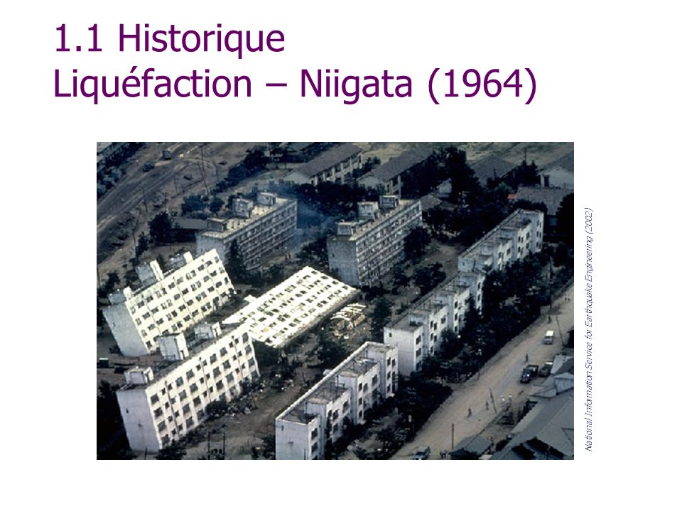 1.1 Historique Liquéfaction – Niigata (1964) National Information Service for Earthquake Engineering (2002)