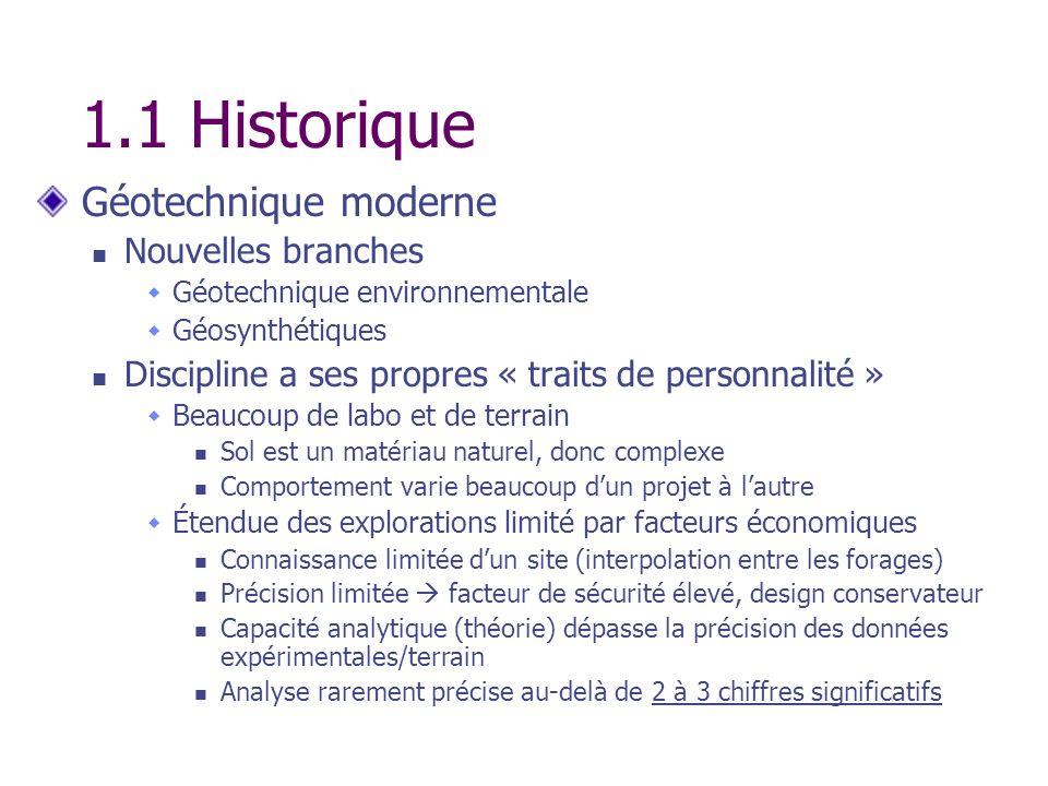 1.1 Historique Géotechnique moderne Nouvelles branches Géotechnique environnementale Géosynthétiques Discipline a ses propres « traits de personnalité