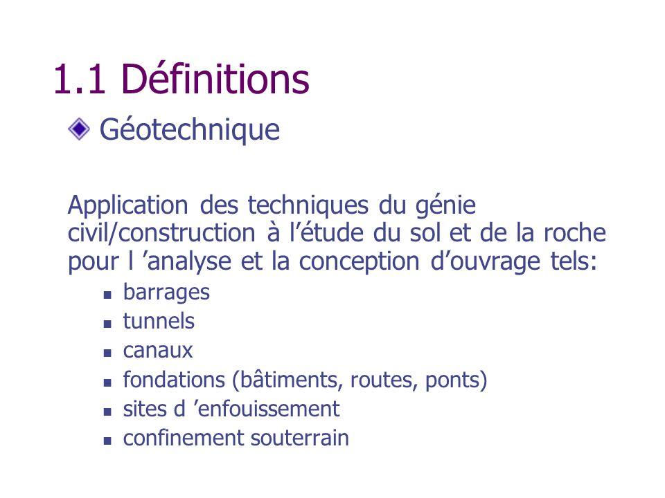 1.1 Définitions Géotechnique Application des techniques du génie civil/construction à létude du sol et de la roche pour l analyse et la conception dou