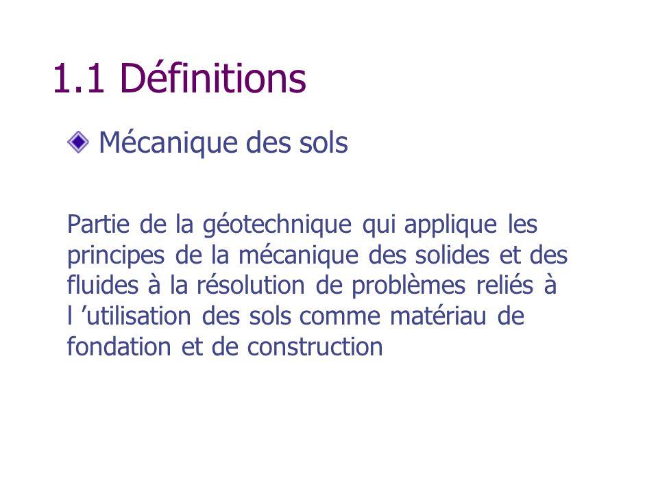 Mécanique des sols Partie de la géotechnique qui applique les principes de la mécanique des solides et des fluides à la résolution de problèmes reliés