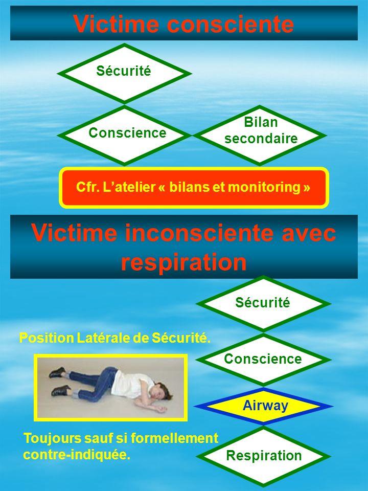 Victime consciente Sécurité Conscience Bilan secondaire Cfr. Latelier « bilans et monitoring » Victime inconsciente avec respiration Sécurité Conscien