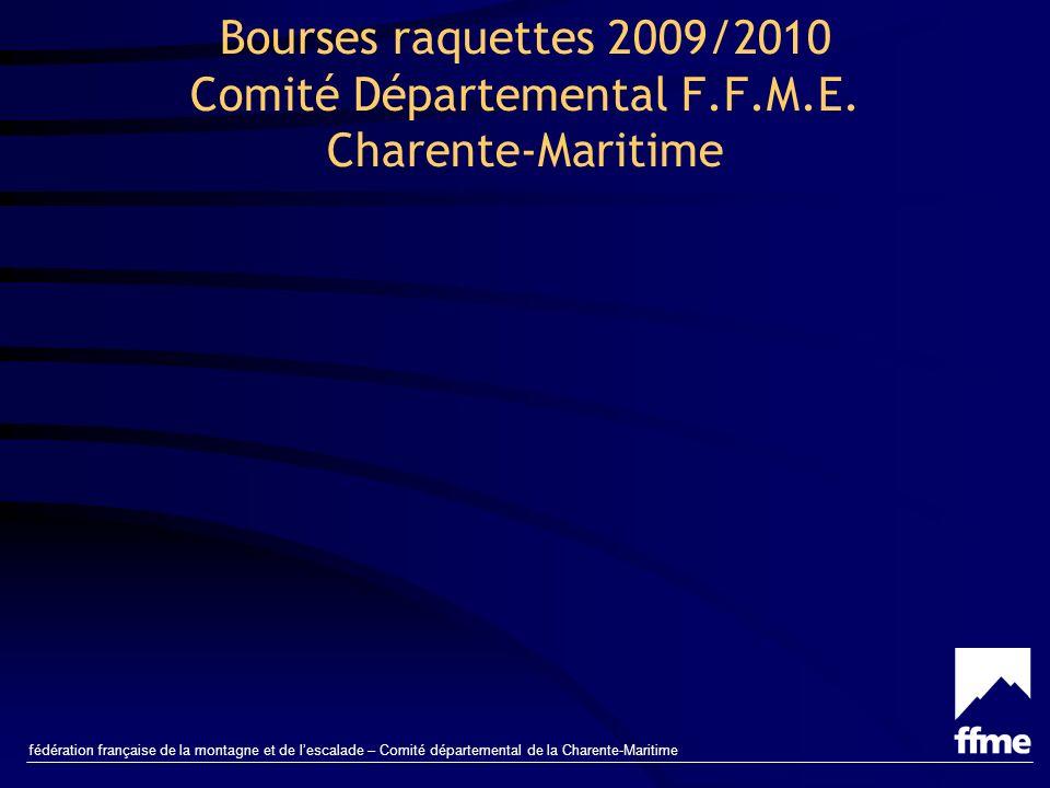 fédération française de la montagne et de lescalade – Comité départemental de la Charente-Maritime Bourses raquettes 2009/2010 Comité Départemental F.F.M.E.