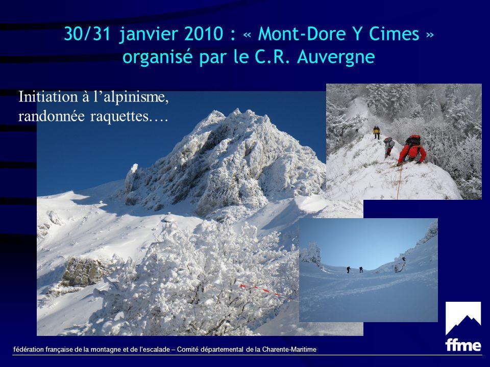 fédération française de la montagne et de lescalade – Comité départemental de la Charente-Maritime 30/31 janvier 2010 : « Mont-Dore Y Cimes » organisé par le C.R.