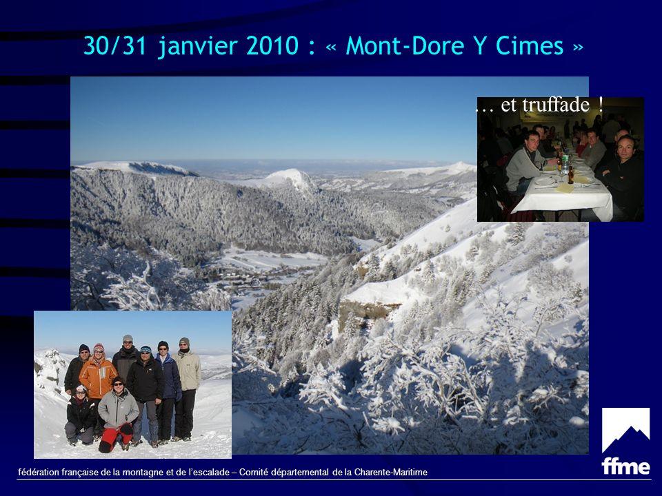 fédération française de la montagne et de lescalade – Comité départemental de la Charente-Maritime 30/31 janvier 2010 : « Mont-Dore Y Cimes » … et truffade !