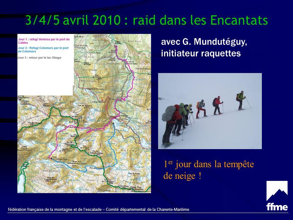 fédération française de la montagne et de lescalade – Comité départemental de la Charente-Maritime 3/4/5 avril 2010 : raid dans les Encantats avec G.