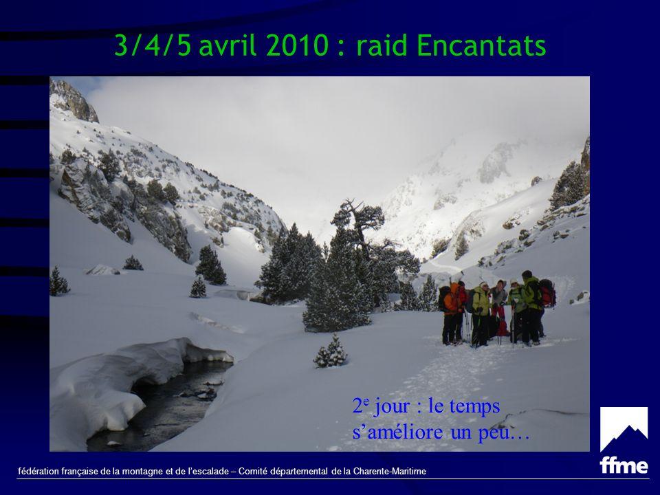 fédération française de la montagne et de lescalade – Comité départemental de la Charente-Maritime 3/4/5 avril 2010 : raid Encantats 2 e jour : le temps saméliore un peu…