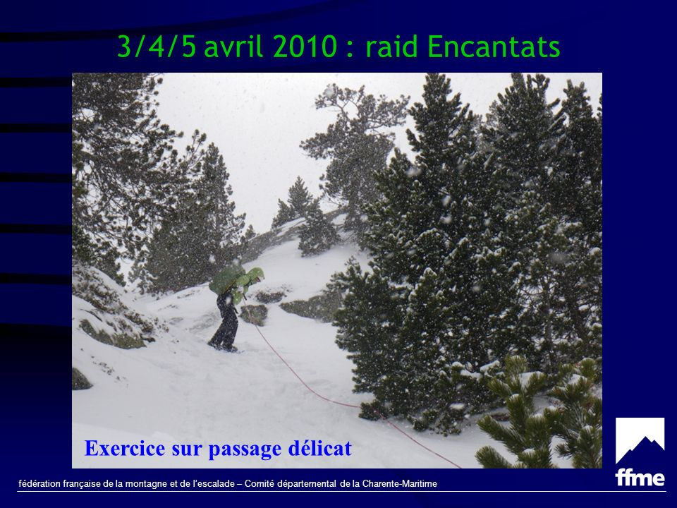 fédération française de la montagne et de lescalade – Comité départemental de la Charente-Maritime 3/4/5 avril 2010 : raid Encantats Exercice sur passage délicat