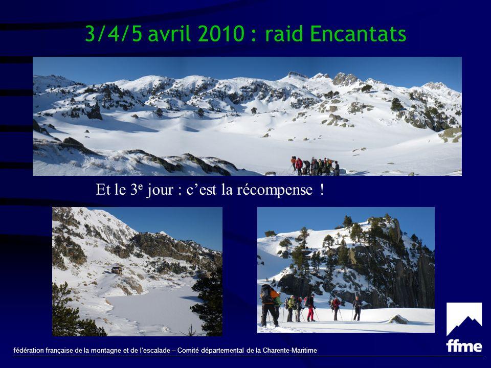 fédération française de la montagne et de lescalade – Comité départemental de la Charente-Maritime 3/4/5 avril 2010 : raid Encantats Et le 3 e jour : cest la récompense !