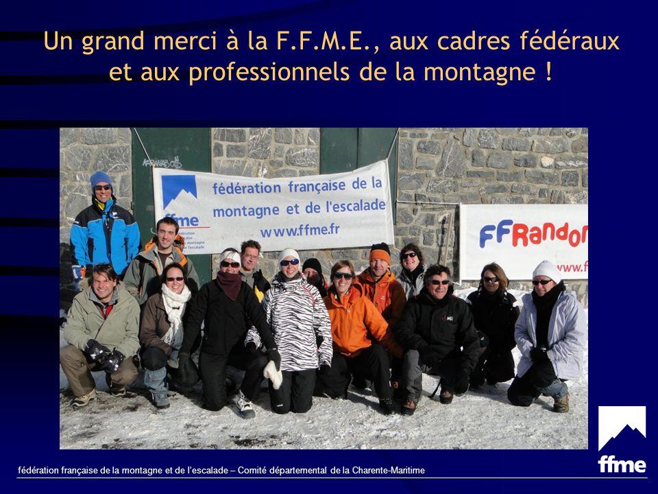 fédération française de la montagne et de lescalade – Comité départemental de la Charente-Maritime Un grand merci à la F.F.M.E., aux cadres fédéraux et aux professionnels de la montagne !